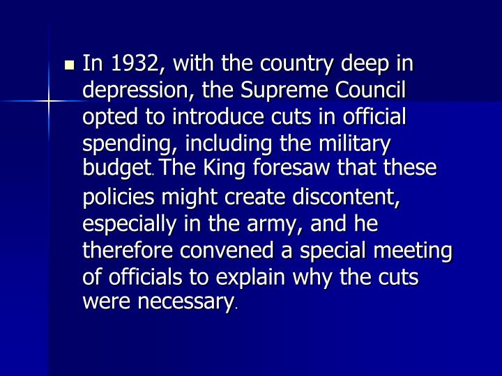 In 1932, with the country deep in depression, the Supreme Council opted to introduce cuts in official spending, including the military budget