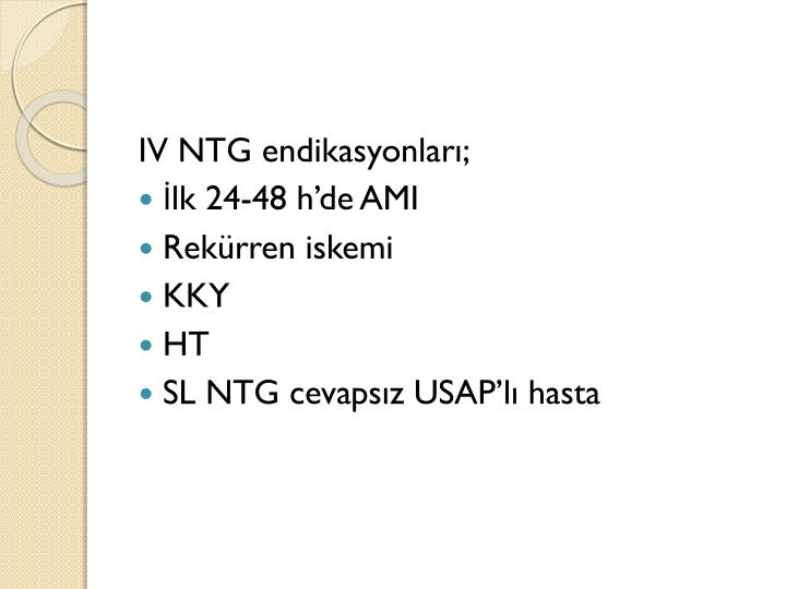 IV NTG endikasyonları;