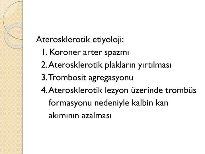 Aterosklerotik etiyoloji;