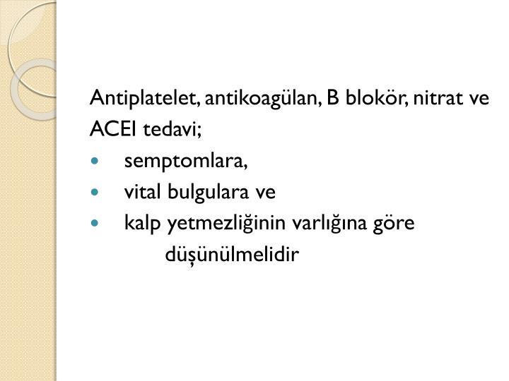 Antiplatelet, antikoagülan, B blokör, nitrat ve