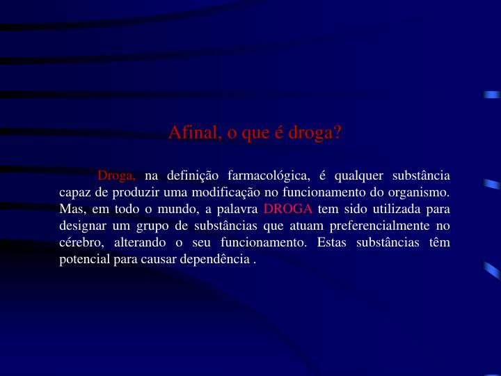 Afinal, o que é droga?