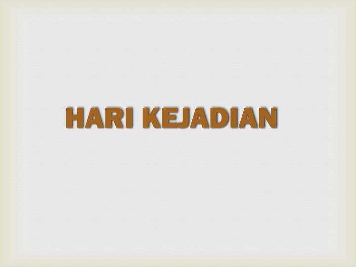 HARI KEJADIAN