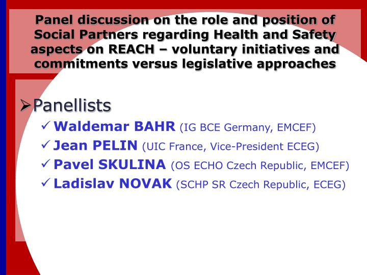 Panel discussion on the role and position of Social Partners regarding Health and Safety aspects on REACH – voluntary initiatives and commitments versus legislative approaches