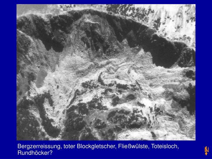 Bergzerreissung, toter Blockgletscher, Fließwülste, Toteisloch, Rundhöcker?