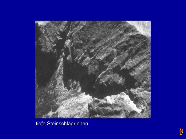 tiefe Steinschlagrinnen