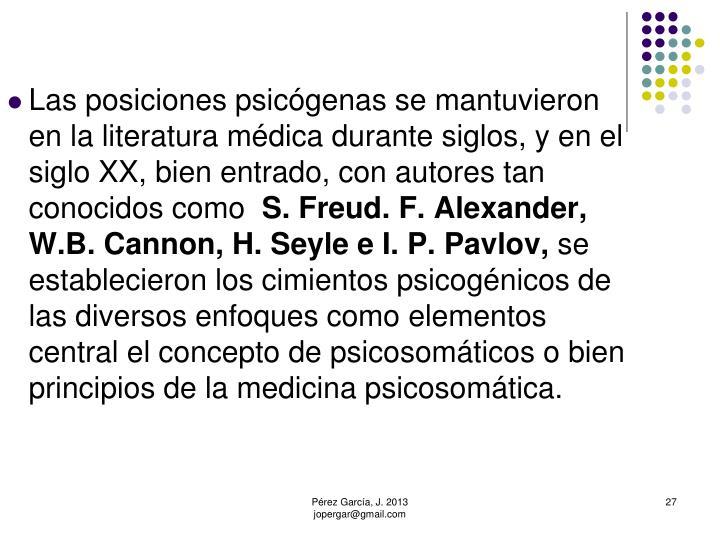 Las posiciones psicógenas se mantuvieron en la literatura médica durante siglos, y en el siglo XX, bien entrado, con autores tan conocidos como