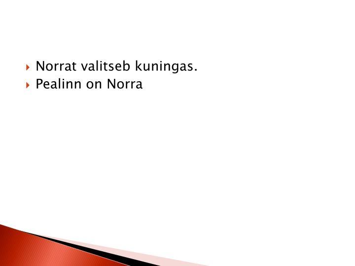 Norrat valitseb kuningas.