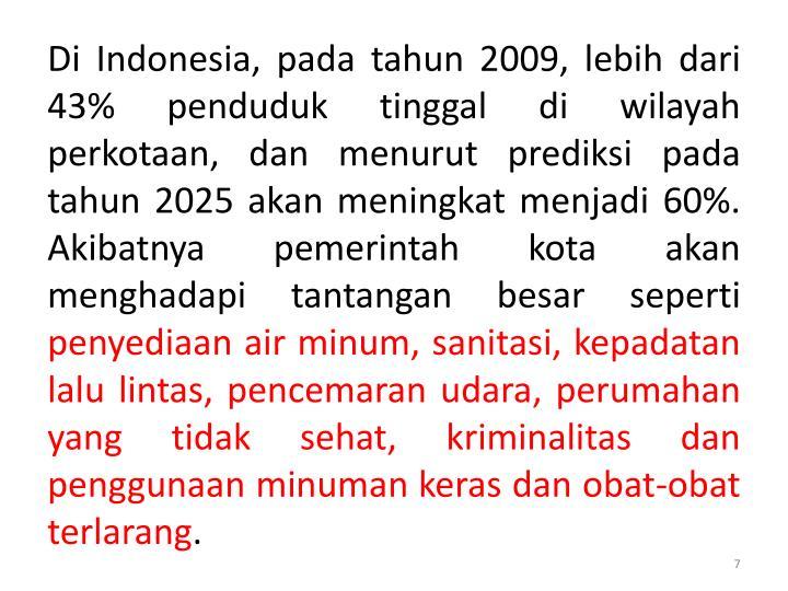 Di Indonesia, pada tahun 2009, lebih dari 43% penduduk tinggal di wilayah perkotaan, dan menurut prediksi pada tahun 2025 akan meningkat menjadi 60%. Akibatnya pemerintah kota akan menghadapi tantangan besar seperti