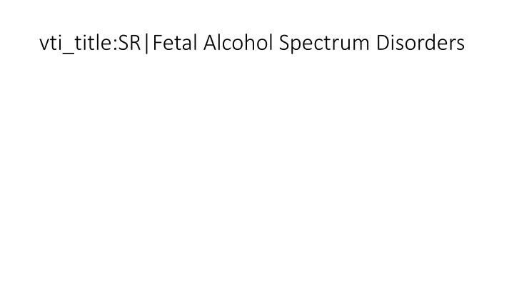 vti_title:SR|Fetal Alcohol Spectrum Disorders