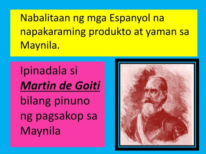 Nabalitaan ng mga Espanyol na napakaraming produkto at yaman sa Maynila.
