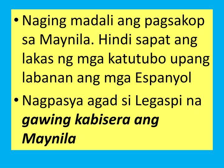 Naging madali ang pagsakop sa Maynila. Hindi sapat ang lakas ng mga katutubo upang labanan ang mga Espanyol