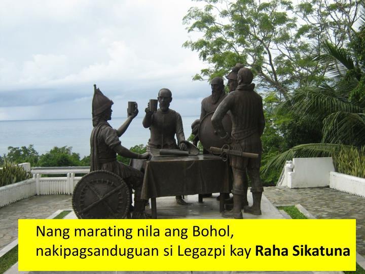 Nang marating nila ang Bohol, nakipagsanduguan si Legazpi kay