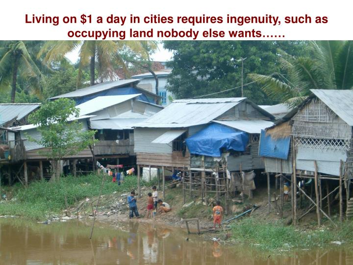 Living on $1 a day in cities requires ingenuity, such as occupying land nobody else wants……