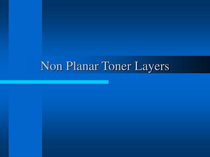 Non Planar Toner Layers