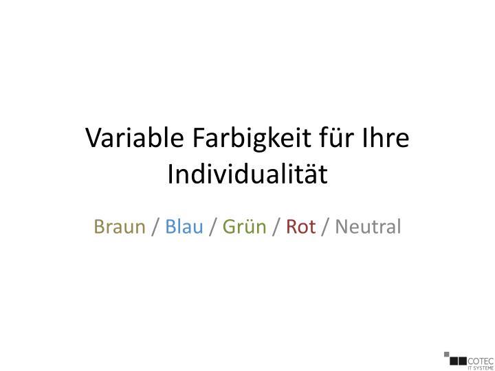 Variable Farbigkeit für Ihre Individualität