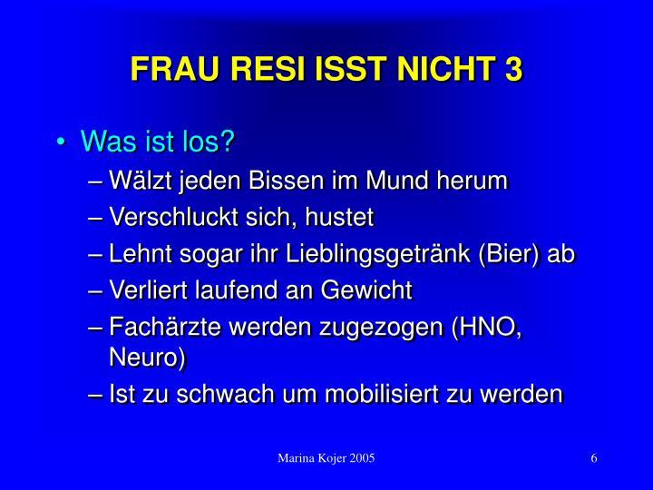 FRAU RESI ISST NICHT 3