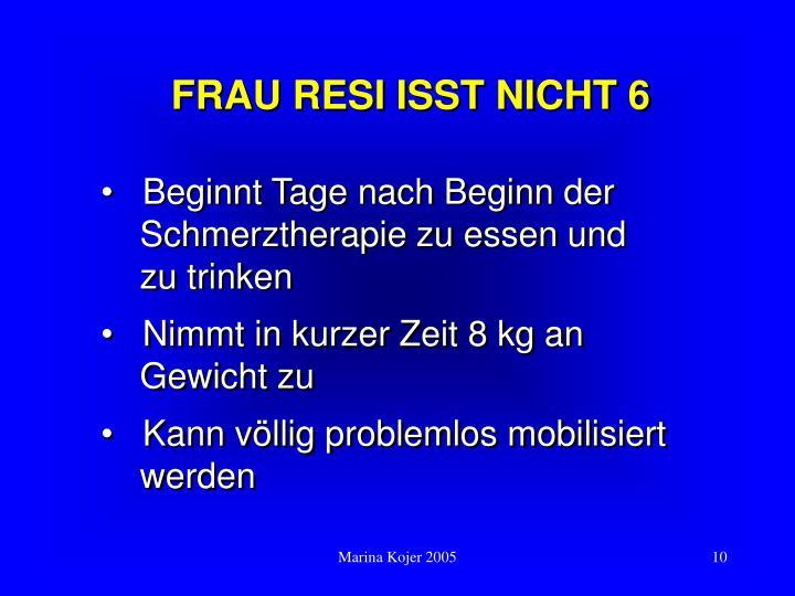 FRAU RESI ISST NICHT 6