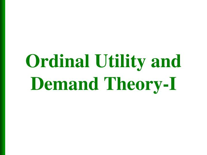 Ordinal utility and demand theory i