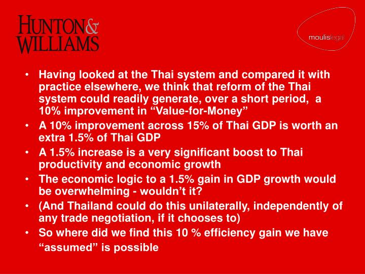 "Having looked at the Thai system and compared it with practice elsewhere, we think that reform of the Thai system could readily generate, over a short period,  a 10% improvement in ""Value-for-Money"""
