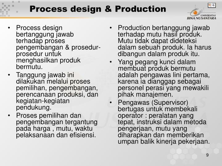 Process design bertanggung jawab terhadap proses pengembangan & prosedur-prosedur untuk menghasilkan produk bermutu.