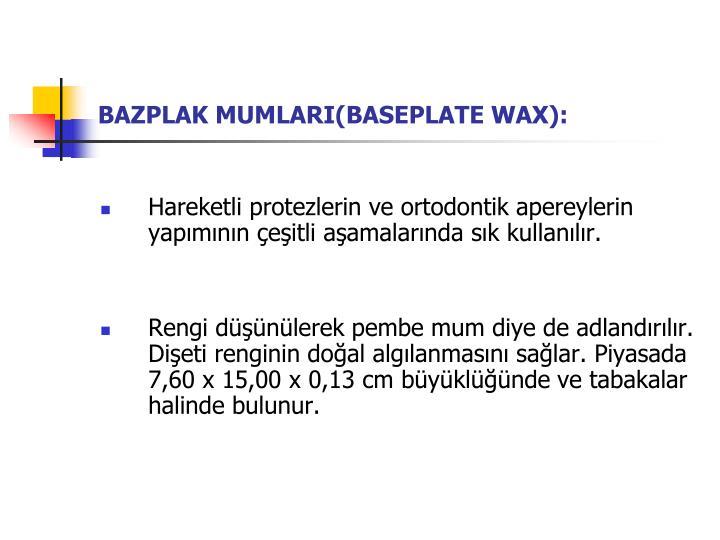 BAZPLAK MUMLARI(BASEPLATE WAX):