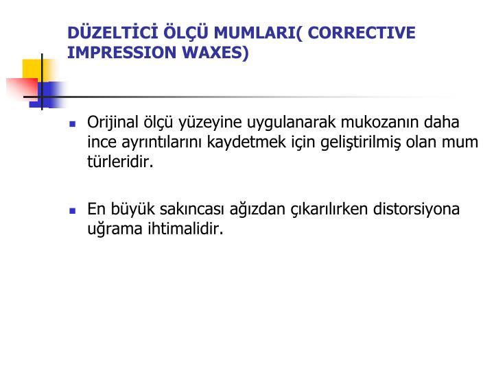 DÜZELTİCİ ÖLÇÜ MUMLARI( CORRECTIVE IMPRESSION WAXES)