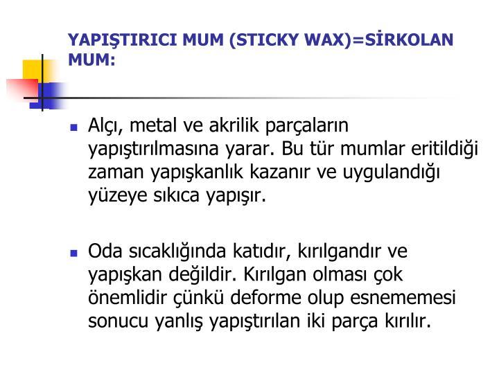 YAPIŞTIRICI MUM (STICKY WAX)=SİRKOLAN MUM: