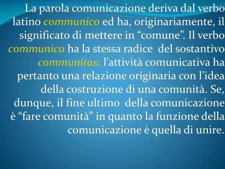 La parola comunicazione deriva dal verbo latino