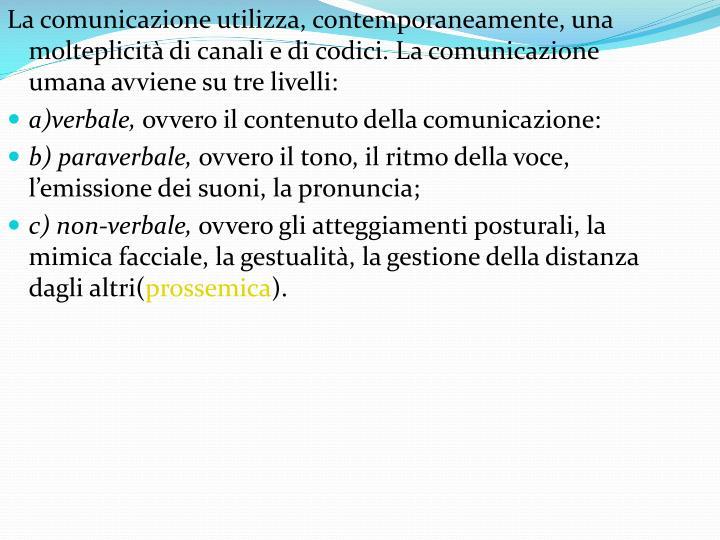 La comunicazione utilizza, contemporaneamente, una molteplicità di canali e di codici. La comunicazione umana avviene su tre livelli: