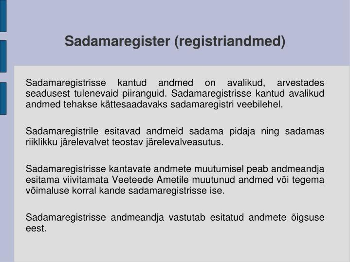 Sadamaregistrisse kantud andmed on avalikud, arvestades seadusest tulenevaid piiranguid. Sadamaregistrisse kantud avalikud andmed tehakse kättesaadavaks sadamaregistri veebilehel.