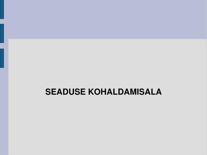 SEADUSE KOHALDAMISALA