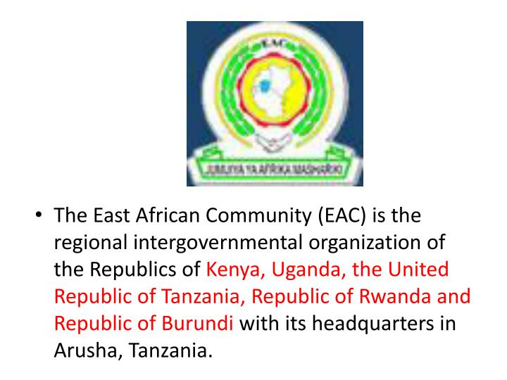 The East African Community (EAC) is the regional intergovernmental organization of the Republics of