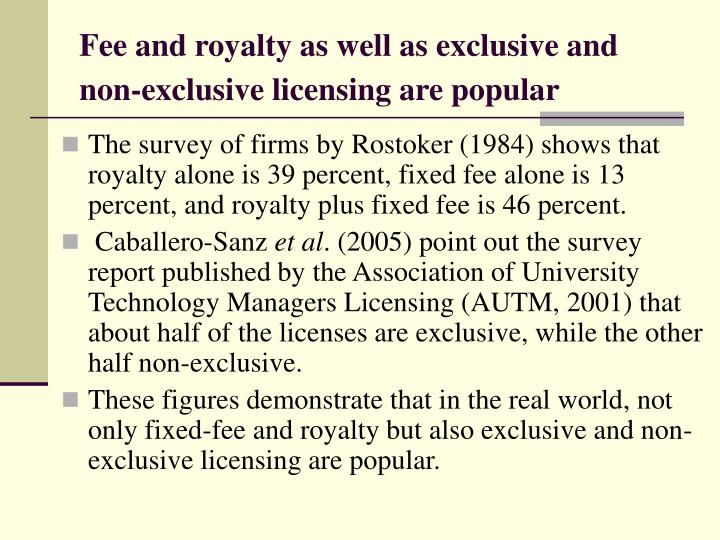 Fee and royalty as well as exclusive and non-exclusive licensing are popular