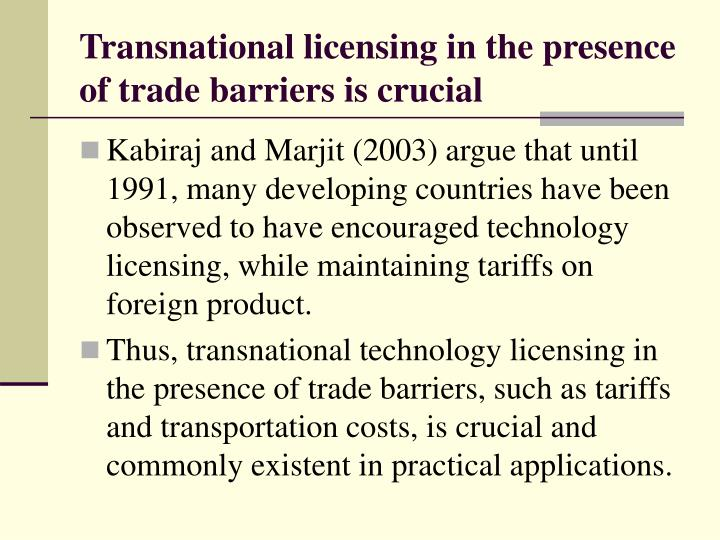 Transnational licensing in the presence of trade barriers is crucial