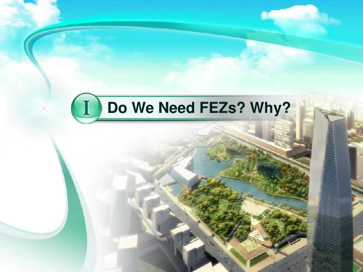Do We Need FEZs? Why?