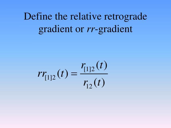 Define the relative retrograde gradient or