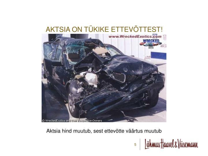 AKTSIA ON TÜKIKE ETTEVÕTTEST!