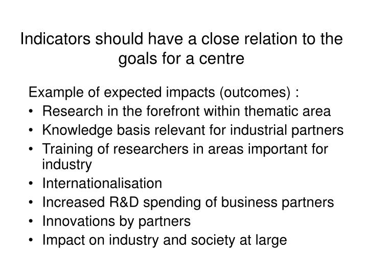 Indicators should have a close relation to the goals for a centre