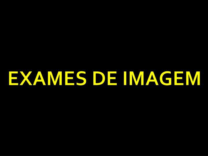 EXAMES DE IMAGEM