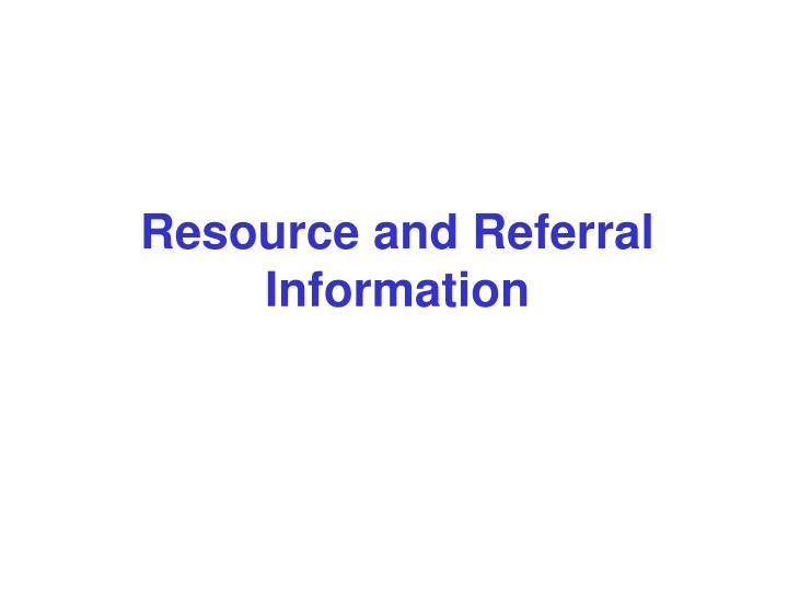 Resource and Referral Information