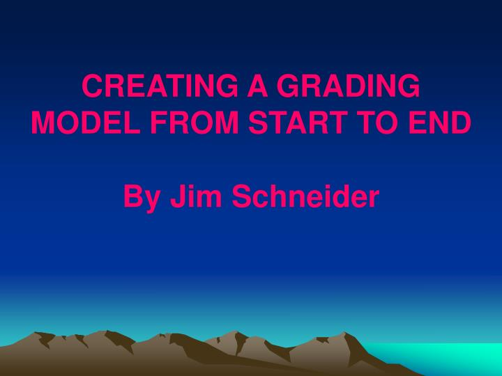 CREATING A GRADING MODEL FROM START TO END