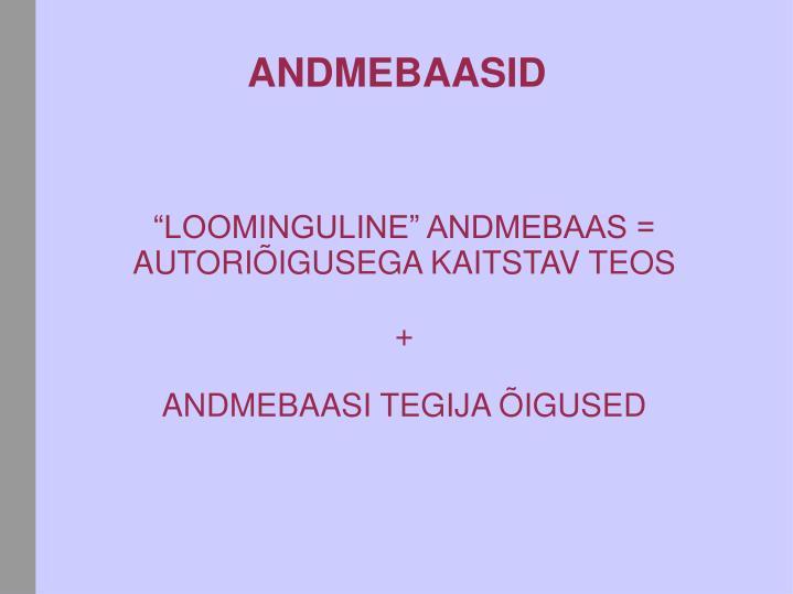 """""""LOOMINGULINE"""" ANDMEBAAS ="""