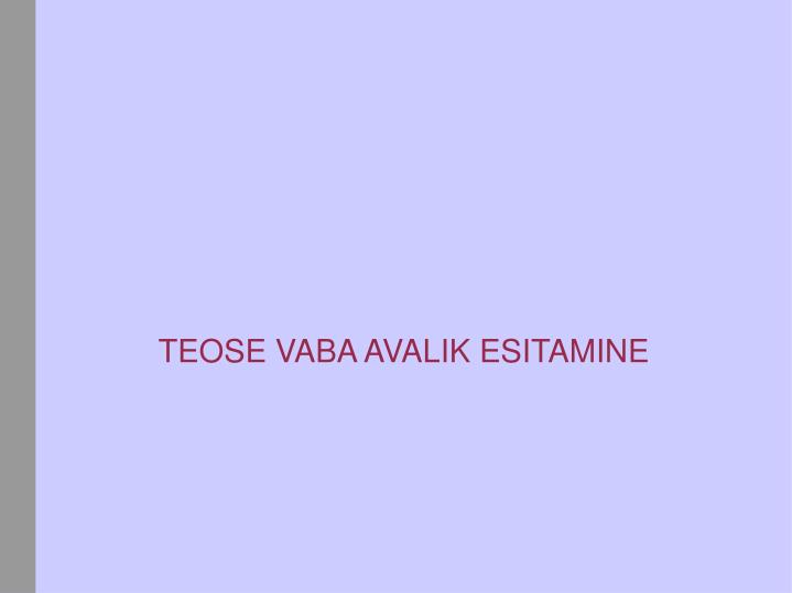 TEOSE VABA AVALIK ESITAMINE