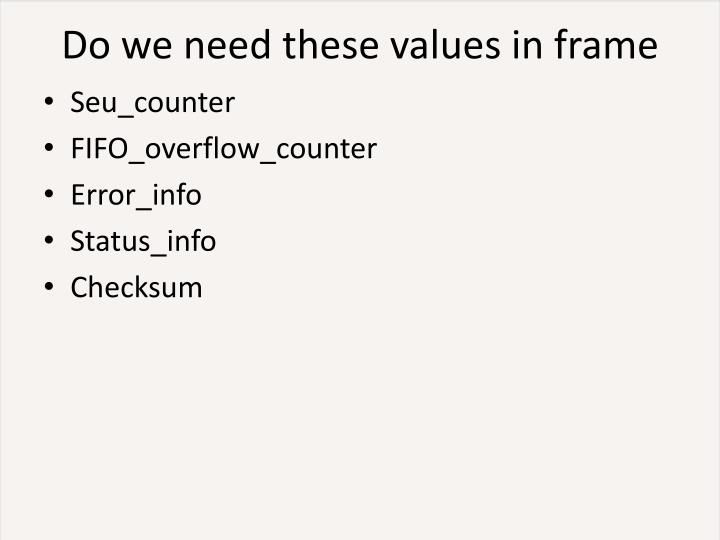 Do we need these values in frame