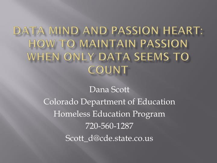 Data Mind and Passion Heart:  How to Maintain Passion when Only Data Seems to Count
