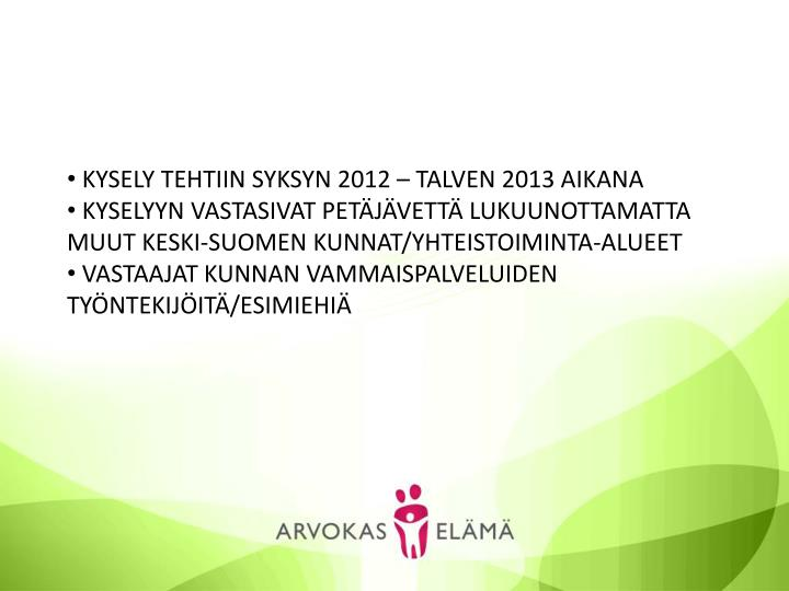 KYSELY TEHTIIN SYKSYN 2012 – TALVEN 2013 AIKANA