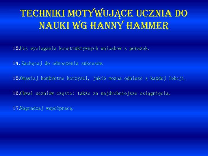 TECHNIKI MOTYWUJĄCE UCZNIA DO NAUKI wg Hanny Hammer