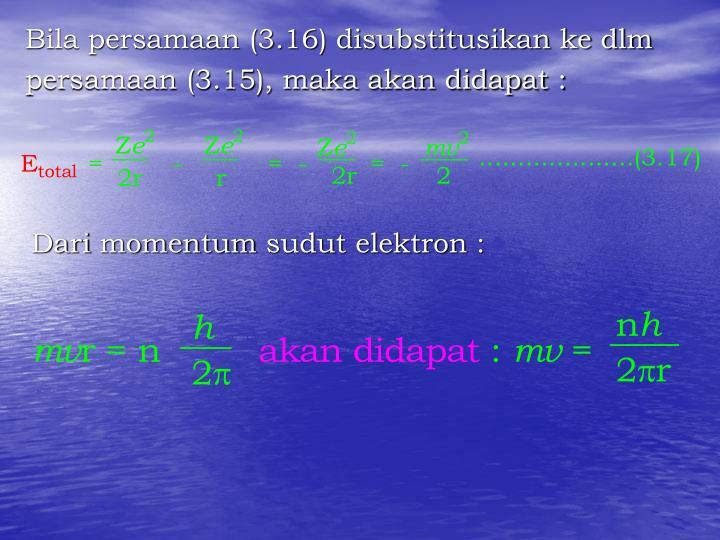 Bila persamaan (3.16) disubstitusikan ke dlm
