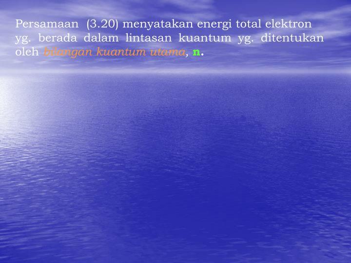 Persamaan  (3.20) menyatakan energi total elektron