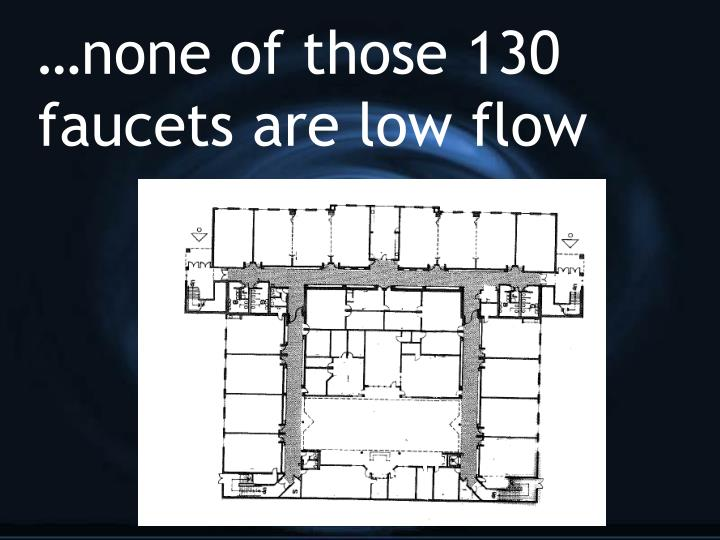 …none of those 130 faucets are low flow